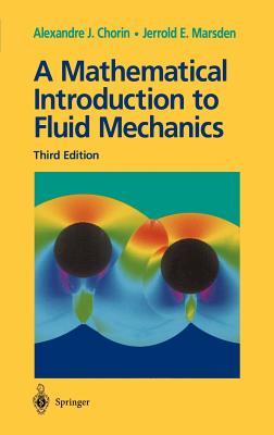 A Mathematical Introduction to Fluid Mechanics - Marsden, Jerrold E, and Chorin, Alexandre Joel