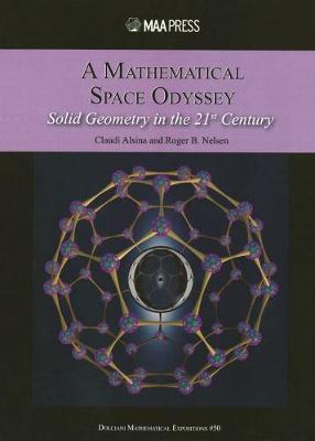 A Mathematical Space Odyssey: Solid Geometry in the 21st Century - Alsina, Claudi, and Nelsen, Roger