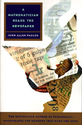 A Mathematician Reads the Newspaper - Paulos, John Allen, Professor