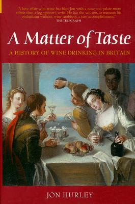 A Matter of Taste: The History of Wine Drinking in Britain - Hurley, Jon