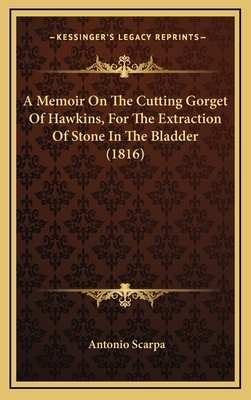 A Memoir on the Cutting Gorget of Hawkins, for the Extraction of Stone in the Bladder (1816) - Scarpa, Antonio