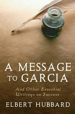 A Message to Garcia: And Other Essential Writings on Success - Conrad, Charles (Editor), and Hubbard, Elbert