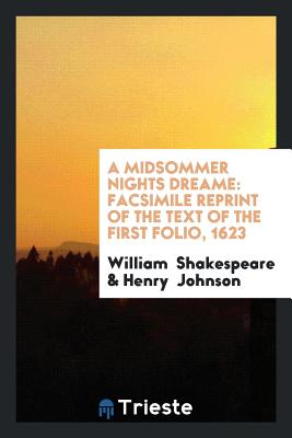A Midsommer Nights Dreame: Facsimile Reprint of the Text of the First Folio, 1623 - Shakespeare, William, and Johnson, Henry