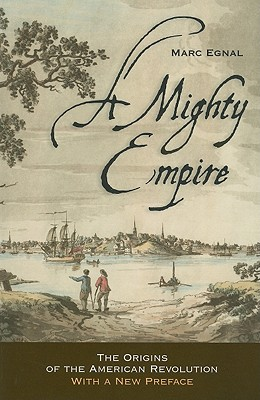 A Mighty Empire: The Origins of the American Revolution - Egnal, Marc