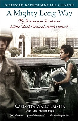 A Mighty Long Way: My Journey to Justice at Little Rock Central High School - Lanier, Carlotta Walls, and Page, Lisa Frazier, Dr., and Clinton, Bill, President (Foreword by)