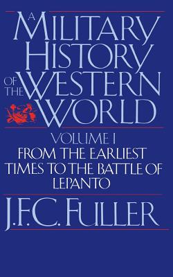 A Military History of the Western World, Vol. I: From the Earliest Times to the Battle of Lepanto - Fuller, J F C