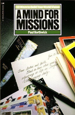 A Mind for Missions: Ten Ways to Build Your World Vision - Borthwick, Paul