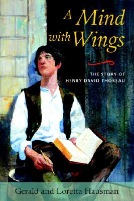 A Mind with Wings: The Story of Henry David Thoreau - Hausman, Gerald