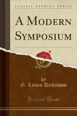 A Modern Symposium (Classic Reprint) - Dickinson, G Lowes