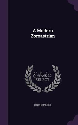 A Modern Zoroastrian - Laing, S 1812-1897