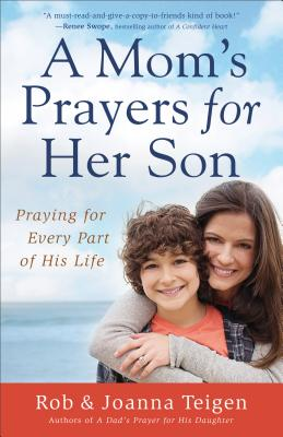 A Mom's Prayers for Her Son: Praying for Every Part of His Life - Teigen, Rob, and Teigen, Joanna