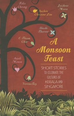 A Monsoon Feast: Short Stories to Celebrate the Cultures of Singapore and Kerala - Tharoor, Shashi, and Lim, Suchen Christine, and Misra, Jaishree