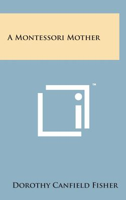 A Montessori Mother - Fisher, Dorothy Canfield