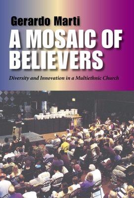 A Mosaic of Believers: Diversity and Innovation in a Multiethnic Church - Marti, Gerardo