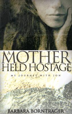 A Mother Held Hostage: My Journey with Jon - Borntrager, Barbara