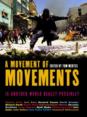 A Movement of Movements: Is Another World Really Possible? - Mertes, Tom (Editor), and Bello, Walden (Contributions by), and Bove, Jose (Contributions by)