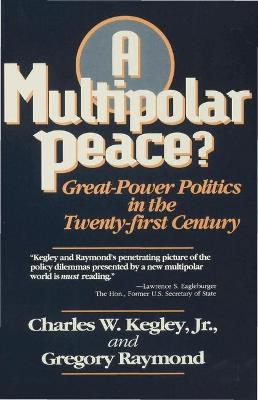 A Multipolar Peace?: Great Power Politics in the Twenty-first Century - Kegley, Charles W., Jr., and Raymond, Gregory A.