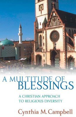 A Multitude of Blessings: A Christian Approach to Religious Diversity - Campbell, Cynthia M