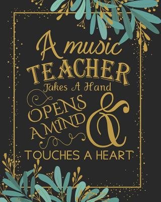 A music teacher takes a hand opens a mind & touches a heart: Music Teacher Planner, Lesson Planner, Record Book. Setting Yearly Goal and Record Journal Notebook 8 x 10 inches, 138 pages (August 2019 - July 2020) - H, Aimee Austin