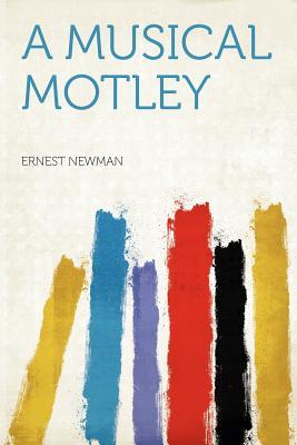 A Musical Motley - Newman, Ernest