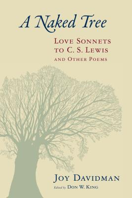 A Naked Tree: Love Sonnets to C. S. Lewis and Other Poems - Davidman, Joy, and King, Don W (Editor)