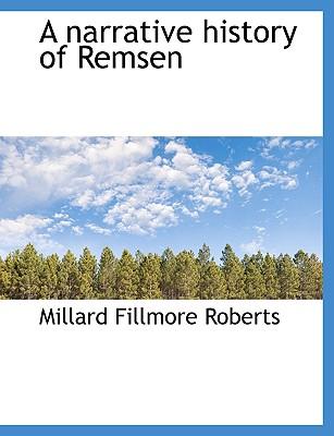 A Narrative History of Remsen - Roberts, Millard Fillmore