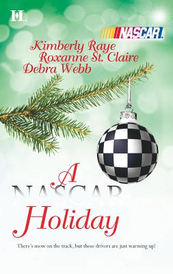 A NASCAR Holiday: An Anthology - Raye, Kimberly, and St Claire, Roxanne, and Webb, Debra