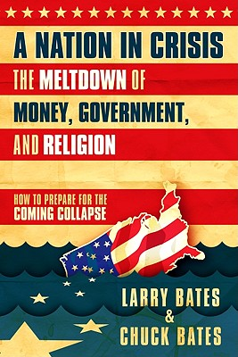 A Nation in Crisis: The Meltdown of Money, Government, and Religion - Bates, Larry, and Bates, Charles Edick