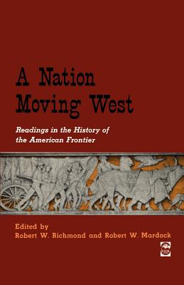 A Nation Moving West: Readings in the History of the American Frontier - Richmond, Robert W (Editor)