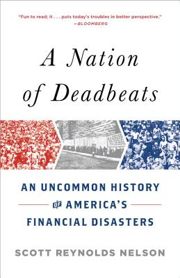 A Nation of Deadbeats: An Uncommon History of America's Financial Disasters - Nelson, Scott Reynolds