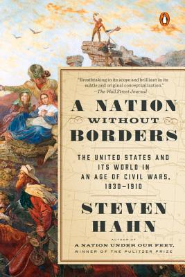 A Nation Without Borders: The United States and Its World in an Age of Civil Wars, 1830-1910 - Hahn, Steven, and Foner, Eric (Editor)