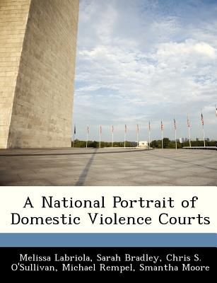 A National Portrait of Domestic Violence Courts - Labriola, Melissa, and Bradley, Sarah, and O'Sullivan, Chris S