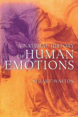 A Natural History of Human Emotions - Walton, Stuart
