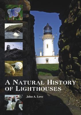 A Natural History of Lighthouses - Love, John A.