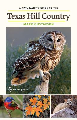 A Naturalist's Guide to the Texas Hill Country, Volume 50 - Gustafson, Mark