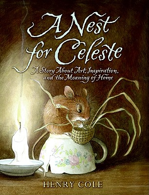 A Nest for Celeste: A Story about Art, Inspiration, and the Meaning of Home - Cole, Henry (Illustrator)