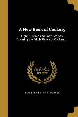 A New Book of Cookery - Farmer, Fannie Merritt 1857-1915