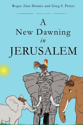 A New Dawning in Jerusalem - Dennis, Roger Alan, and Pettys, Greg S