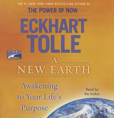 A New Earth: Awakening to Your Life's Purpose - Tolle, Eckhart (Read by)
