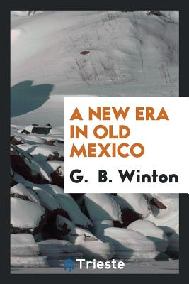 A New Era in Old Mexico - Winton, G