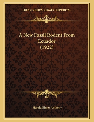 A New Fossil Rodent from Ecuador (1922) - Anthony, Harold Elmer