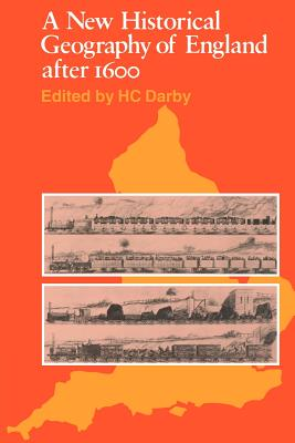 A New Historical Geography of England Ater 1600 - Darby, H C
