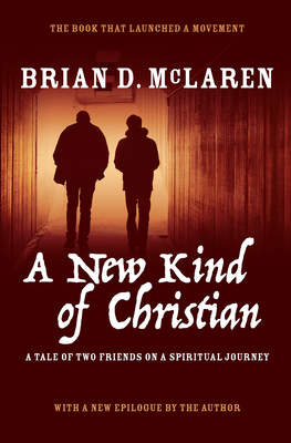 A New Kind of Christian: A Tale of Two Friends on a Spiritual Journey - McLaren, Brian D
