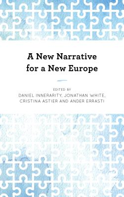 A New Narrative for a New Europe - Innerarity, Daniel (Editor), and White, Jonathan (Editor), and Astier, Cristina (Editor)