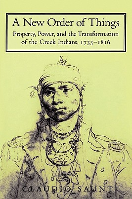 A New Order of Things: Property, Power, and the Transformation of the Creek Indians, 1733 1816 - Staunt, Claudio