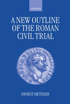 A New Outline of the Roman Civil Trial - Metzger, Ernest