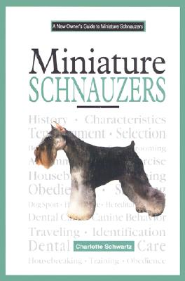 A New Owner's Guide to Miniature Schnauzers - Schwartz, Charlotte