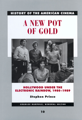 A New Pot of Gold: Hollywood Under the Electronic Rainbow, 1980-1989 - Prince, Stephen