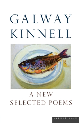 A New Selected Poems - Kinnell, Galway