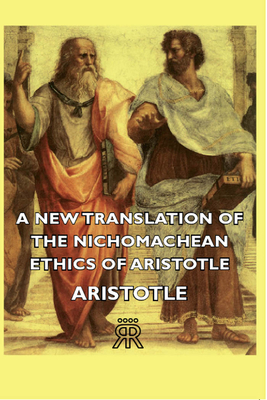 A New Translation of the Nichomachean Ethics of Aristotle - Aristotle